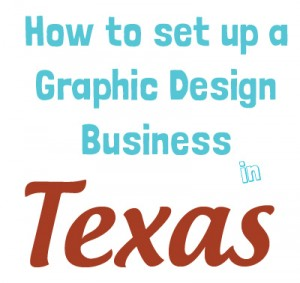 How to set up a Graphic Design Business in Texas